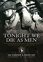 Tonight We Die As Men: The Untold Story of…