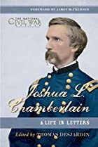 Joshua L. Chamberlain: The Life in Letters…