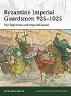 Byzantine Imperial Guardsmen 925-1025: The…