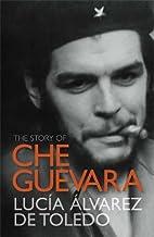 The Story of Che Guevara by Lucía Álvarez…