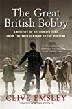 Emsley, Clive: The Great British Bobby: A History of British Policing from the 18th Century to the Present