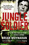 Moynahan, Brian: Jungle Soldier: The True Story of Freddy Spencer Chapman