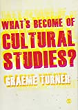 Turner, Graeme: What's Become of Cultural Studies?