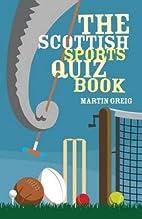 The Scottish Sports Quiz Book by Martin…