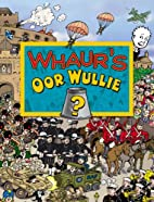 Whaurs Oor Wullie by JAMES GLENN