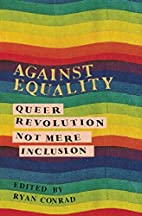 Against Equality: Queer Revolution, Not Mere…