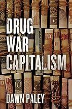 Drug War Capitalism by Dawn Paley