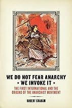 We Do Not Fear Anarchy—We Invoke It:…