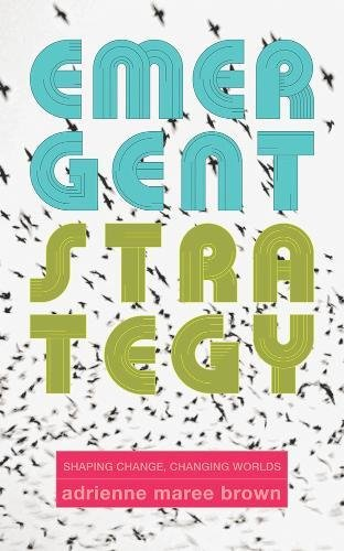 emergent-strategy-shaping-change-changing-worlds