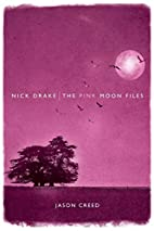 Nick Drake: The Pink Moon Files by Jason…