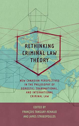 rethinking-criminal-law-theory-new-canadian-perspectives-in-the-philosophy-of-domestic-transnational-and-international-criminal-law