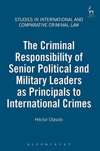 the-criminal-responsibility-of-senior-political-and-military-leaders-as-principals-to-international-crimes-studies-in-international-and-comparative-criminal-law