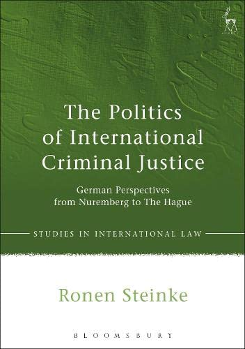 the-politics-of-international-criminal-justice-german-perspectives-from-nuremberg-to-the-hague-studies-in-international-law