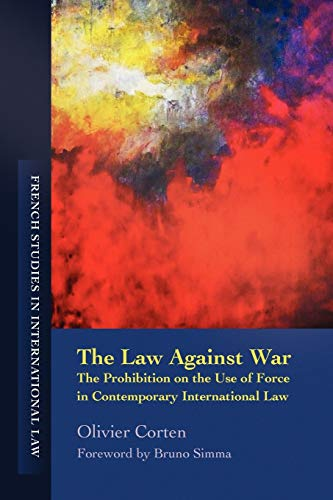 the-law-against-war-the-prohibition-on-the-use-of-force-in-contemporary-international-law-french-studies-in-international-law