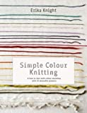 Knight, Erika: Simple Colour Knitting: A How-to-knit-with-colour Workshop with 20 Desirable Projects