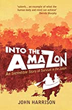 Into the Amazon: An Incredible Story of…