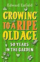 Growing To A Ripe Old Age: 50 Years in the…