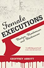 Female Executions: Martyrs, Murderesses and…