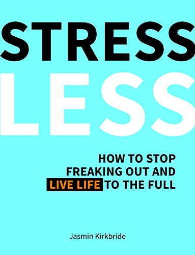 stress-less-how-to-stop-freaking-out-and-live-life-to-the-full