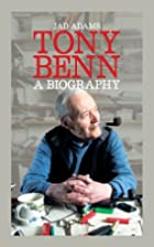 Tony Benn: A Biography by Jad Adams