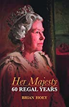 Her Majesty: Sixty Regal Years by Brian Hoey