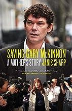 Saving Gary McKinnon: A Mother's Story…