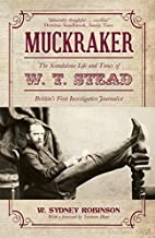 Muckraker: The Scandalous Life and Times of…
