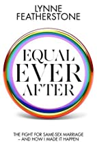Equal ever after : the campaign for gay…