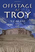 Offstage at Troy by V. C. Heane