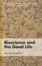 Bioscience and the Good Life (Science Ethics…