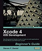 Xcode 4 iOS Development Beginner's Guide by…