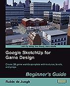 Google SketchUp for Game Design: Beginner's…