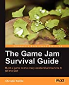 The Game Jam Survival Guide by Christer…