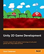 Unity 2D Game Development by Dave Calabrese
