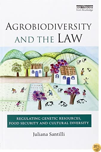 Agrobiodiversity and the Law: Regulating Genetic Resources, Food Security and Cultural Diversity