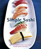 "Woods, Rebecca (ed): Simple Sushi ""Light & Healthy Sushi, Miso Soups, Noodle Bowls & More"""