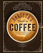 The curious barista's guide to coffee by…