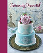 Deliciously Decorated: Over 40 delectable…
