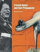Francis Bacon and Nazi Propaganda by Martin…