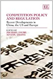 Michael Faure: Competition Policy and Regulation: Recent Developments in China, the U.S. and Europe