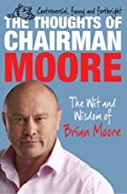 The Thoughts of Chairman Moore: The Wit and…