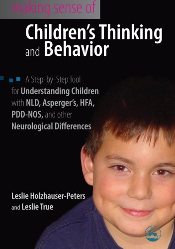 making-sense-of-childrens-thinking-and-behavior-a-step-by-step-tool-for-understanding-children-diagnosed-with-nld-aspergers-hfa-pdd-nos-and-other-neurological-differences
