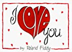 I Love You by Roland Fiddy