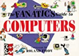 Fiddy, Roland: The Fanatic's Guide to Computers