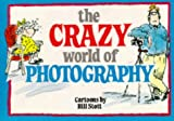 Stott, Bill: The Crazy World of Photography (Crazy World Ser)