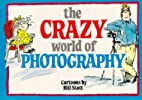 The Crazy World of Photography by Bill Stott