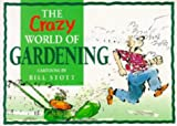 Scott, Bill: The Crazy World of Gardening
