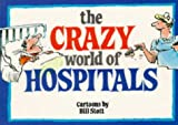Stott, Bill: Crazy World of Hospitals (Crazy World Ser)