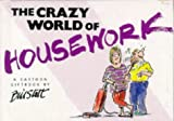 Stott, Bill: The Crazy World of Housework (Crazy World Series)