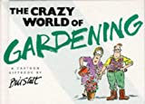 Stott, Bill: The Crazy World of Gardening (Crazy World Series)